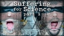Suffering For Science Part 1
